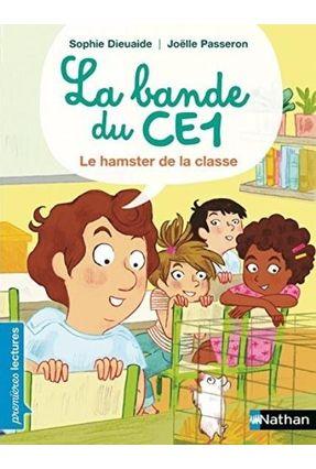 La Bande Du Ce1, Le Hamster De La Classe - Premières Lectures Cp Niveau 3 - Dieuaide,Sophie Dieuaide,Sophie | Hoshan.org