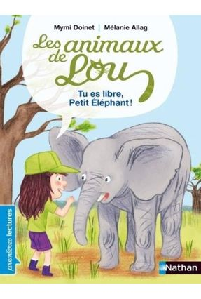 Les Animaux De Lou, Tu Es Libre, Petit Éléphant ! - Premières Lectures Cp Niveau 2 - Doinet,Mymi pdf epub