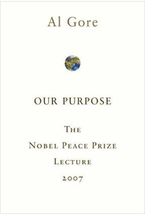 Our Purpose - Nobel Peace Prize Lecture 2007 - Gore,Al | Hoshan.org