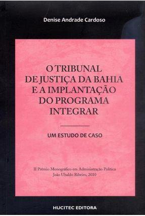 O Tribunal de Justiça e A Implantação do Programa Integrar - Cardoso,Denise Andrade   Hoshan.org