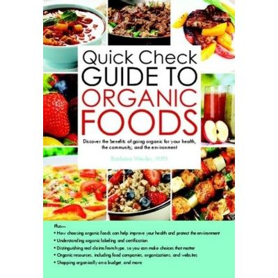 Quick Check Guide To Organic Foods: Discover The Benefits Of Going Organic For Your Health, The Community, And The Envir