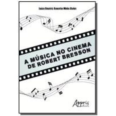 MUSICA NO CINEMA DE ROBERT BRESSON, A