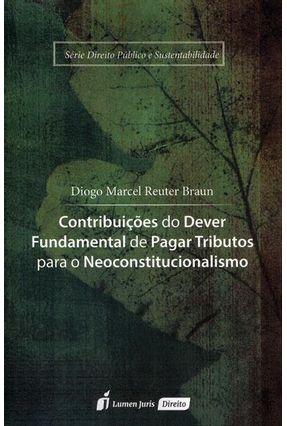 Contribuições do Dever Fundamental de Paga Tributos Para o Neoconstitucionalismo - Braun,Diogo Marcel Reuter pdf epub