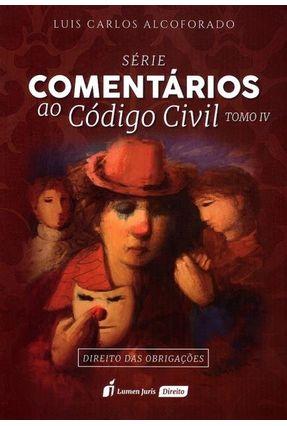 Série Comentários ao Código Civil - Direito Das Obrigações - Tomo IV - Alcoforado,Luis Carlos | Nisrs.org