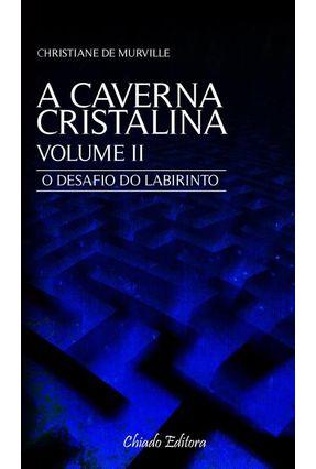 A Caverna Cristalina - o Desafio do Labirinto - Vol. II - Murville,Christiane De   Hoshan.org