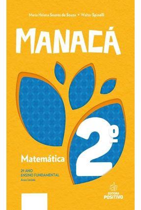 Manacá - Alfabetização Matemática - 2º Ano - Souza,Maria Helena Soares de Spinelli,Walter   Hoshan.org