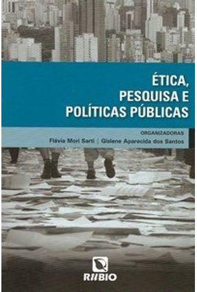 Ética, Pesquisa e Políticas Públicas - Sarti,Flávia Mori Santos,Gislene Aparecida dos pdf epub