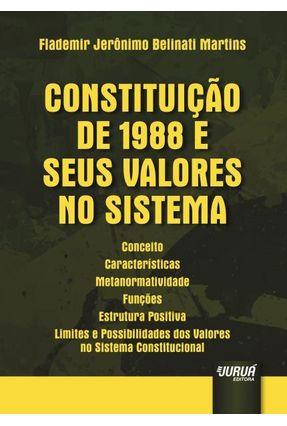 Constituição De 1988 E Seus Valores No Sistema - Martins,Flademir Jerônimo Belinati | Hoshan.org