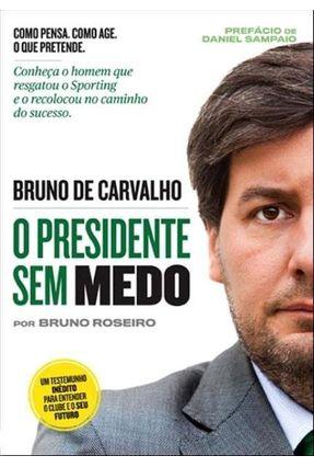 Bruno de Carvalho -  o Presidente Sem Medo - Roseiro,Bruno | Hoshan.org