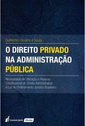O Direito Privado na Administração Pública - Sousa,Guilherme Carvalho E | Hoshan.org