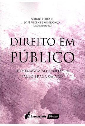 Direito Em Público - Homenagem ao Professor Paulo Braga Galvão - Ferrari,Sérgio Mendonça,José Vicente pdf epub