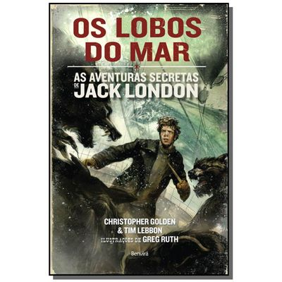 LOBOS DO MAR: AS AVENTURAS SECRETAS DE JACK LONDON