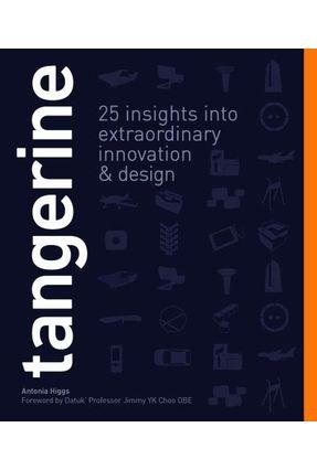 Tangerine - 25 Insights Into Extraordinary Innovation & Design - Higgs ,Antonia pdf epub