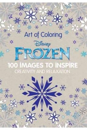Art Of Coloring Disney Frozen - 100 Images To Inspire Creativity And Relaxation - Saunier-Talec,Catherine   Hoshan.org