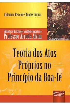Teoria Dos Atos Próprios No Princípio da Boa-Fé - Dantas Jr.,Aldemiro Rezende   Hoshan.org
