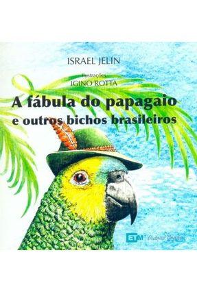 A Fábula do Papagaio e Outros Bichos Brasileiros - Jelin,Israel | Hoshan.org
