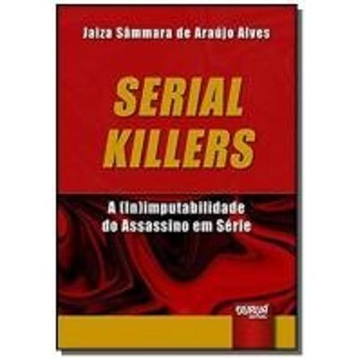 Serial Killers - A (In)imputabilidade do Assassino em Série