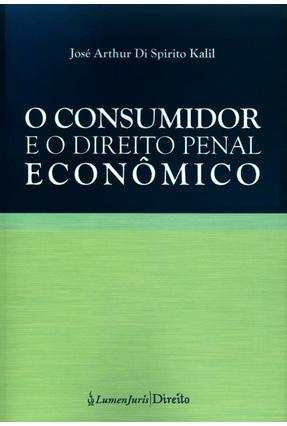 O Consumidor e o Direito Penal Econômico - Kalil,José Arthur Di Spirito pdf epub