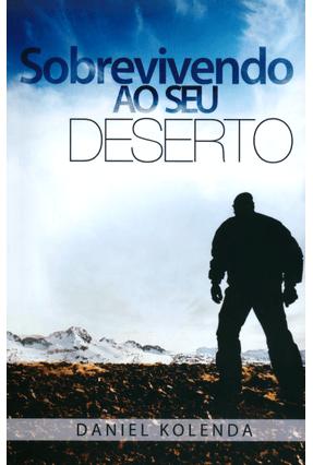 Sobrevivendo ao Seu Deserto - Kolenda,Daniel   Hoshan.org
