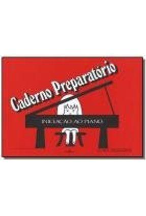INICIACAO AO PIANO - CADERNO PREPARATORIO