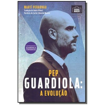 PEP GUARDIOLA A EVOLUCAO - GRANDE AREA