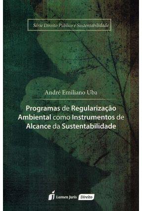 Programas de Regularização Ambiental Como Instrumentos de Alcance da Sustentabilidade - Uba,André Emiliano   Hoshan.org