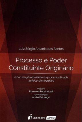 Processo e Poder Constituinte Originário - Santos,Luiz Sérgio Arcanjo Dos | Tagrny.org