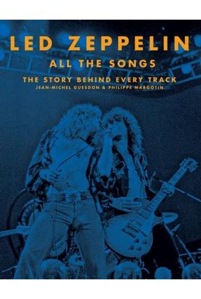 Led Zeppelin All The Songs - The Story Behind Every Track - Margotin,Philippe Guesdon,Jean-michel pdf epub