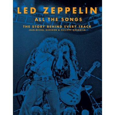 Led Zeppelin All The Songs - The Story Behind Every Track