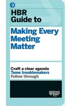 Hbr Guide To Making Every Meeting Matter  - Hbr Guide Series - Harvard Business Review | Hoshan.org