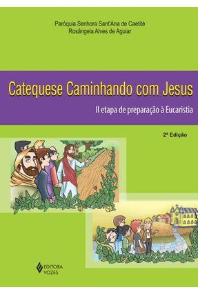 Catequese Caminhando Com Jesus - II Etapa de Preparação À Eucaristia - Editora Vozes | Tagrny.org