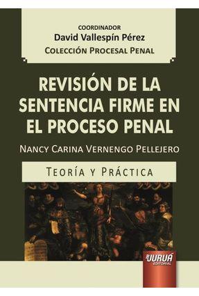 Revisión de La Sentencia Firme En El Proceso Penal - Colección Procesal Pena - Pérez ,David Vallespín | Nisrs.org