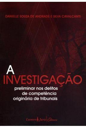 A Investigação Preliminar Nos Delitos de Competência Originária de Tribunais - Cavalcanti,Danielle Sousa de Andrade e Silva   Hoshan.org