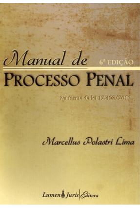 Manual de Processo Penal - 6ª Ed. - 2012 - Lima,Marcellus Polastri | Hoshan.org