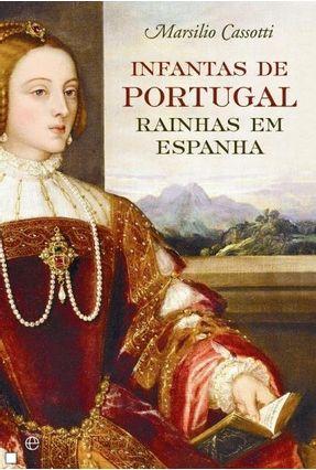 Infantas de Portugal, Rainhas Em Espanha - Marsilio Cassotti | Hoshan.org