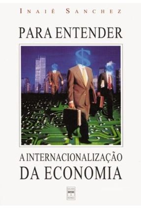 Para Entender A Internacionalizacao da Econom - Sanchez,Inaie | Tagrny.org