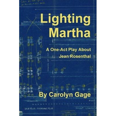 Lighting Martha - A One - Act Play About Jean Rosenthal