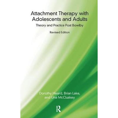 Attachment Therapy With Adolescents And Adults - Theory And Practice Post Bowlby