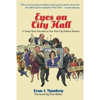 Eyes On City Hall - A Young Man's Education In New York City Political Warfare