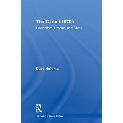 The Global 1970s - Radicalism, Reform, And Crisis