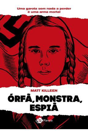 Órfã, Monstra, Espiã - Uma Garota Sem Nada A Perder É Um Perigo Mortal - Killeen,Matt pdf epub