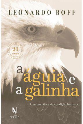 A Águia e A Galinha - Edição Comemorativa 20 Anos - Boff,Leonardo | Hoshan.org