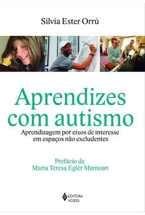 Aprendizes Com Autismo - Aprendizagem Por Eixos de Interesse Em Espaços Não Excludentes - Orrú,Silvia Ester | Hoshan.org
