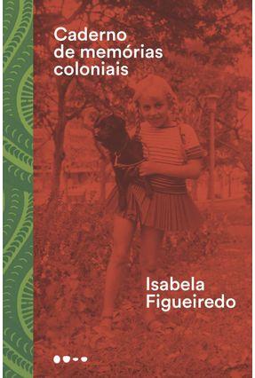 Caderno De Memórias Coloniais - Figueiredo,Isabela   Nisrs.org