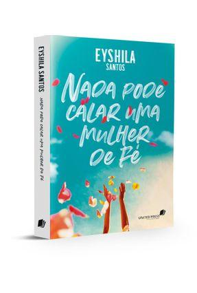 Nada Pode Calar Uma Mulher De Fé - Santos,Eyshila   Hoshan.org