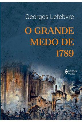 O Grande Medo De 1789 - Seguido De As Multidões Revolucionárias