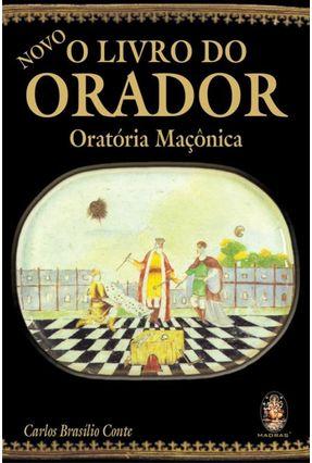 O Livro do Orador - Oratória Maçônica - 2ª Ed. 2014 - Conte,Carlos Brasilio Conte,Carlos Brasilio | Tagrny.org