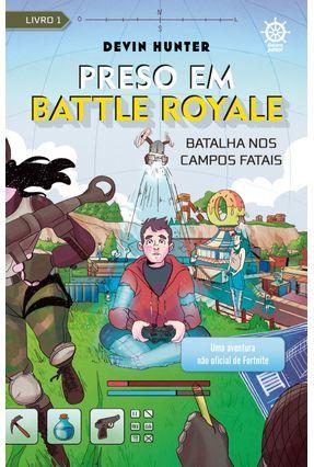 Preso Em Battle Royale: Batalha Nos Campos Fatais - Uma Aventura Não Oficial De Fortnite (Vol. 1) - Hunter,Devin | Nisrs.org