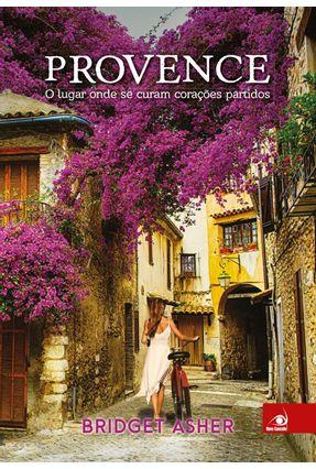 Provence - o Lugar Onde Se Curam Corações Partidos - Asher,Bridget | Hoshan.org