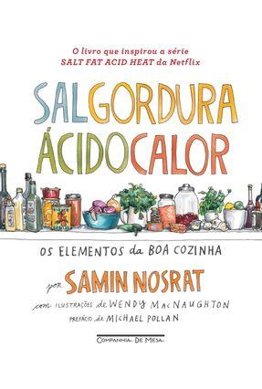 Sal, Gordura, Ácido, Calor - Os Elementos Da Boa Cozinha - Nosrat,Samin | Hoshan.org